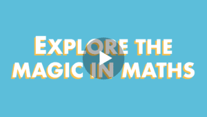 Explore the magic in maths
